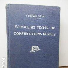 Libros antiguos: FORMULARI TECNIC DE CONSTRUCCIONS RURALS I INDUSTRIALS AGRICOLES. JOAN BERGÓS I MASSÓ. 1936. Lote 92197540
