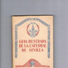Libros antiguos: GUÍA ILUSTRADA DE LA CATEDRAL DE SEVILLA MADRID TALLERES VOLUNTAD 1930 ANTIGUA . Lote 94147775