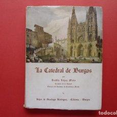 Libros antiguos: LIBRO: LA CATEDRAL DE BURGOS (TEÓFILO LÓPEZ, 1950) ¡ORIGINAL! 1ª EDICIÓN. Lote 94194350