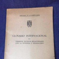 Libros antiguos: GLOSARIO INTERNACIONAL DE TÉRMINOS TÉCNICOS VIVIENDA URBANISMO MINISTERIO GOBERNACIÓN 1944. Lote 94486666