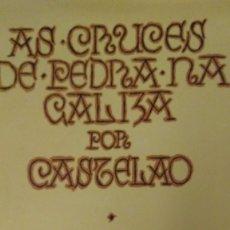 Libros antiguos: AS CRUCES DE PEDRA NA GALIZA POR CASTELAO. XUNTA DE GALICIA. EDITORIAL GALAXIA. Lote 97208351