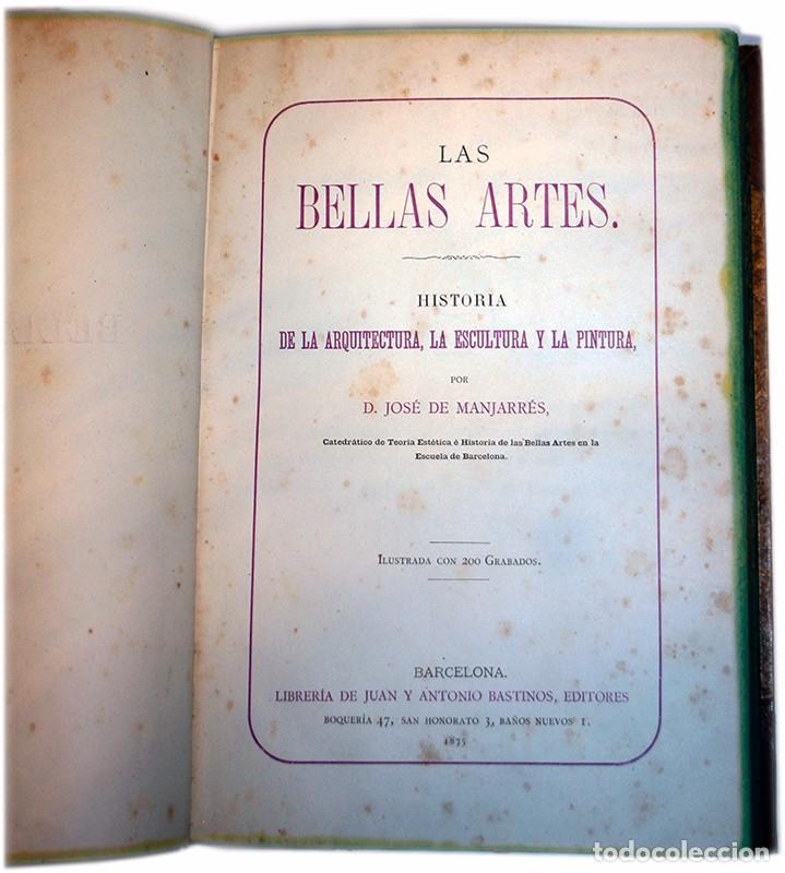 LIBRO LAS BELLAS ARTES. HISTORIA DE LA ARQUITECTURA, LA ESCULTURA Y LA PINTURA. JOSÉ DE MANJARRÉS (Libros Antiguos, Raros y Curiosos - Bellas artes, ocio y coleccion - Arquitectura)