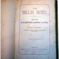 Libros antiguos: LIBRO LAS BELLAS ARTES. HISTORIA DE LA ARQUITECTURA, LA ESCULTURA Y LA PINTURA. JOSÉ DE MANJARRÉS. Lote 97465919
