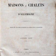 Libros antiguos: MAISONSET CHALETS D'ALLEMAGNE - TRENTE-SIX PLANCHES EXTRAITES DE PUBLICATIONS ALLEMANDES-ANNÉE 1859. Lote 98430963