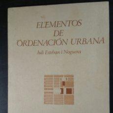 Libros antiguos: ELEMENTOS DE ORDENACIÓN URBANA ESTEBAN I NOGUERA J. 1981. Lote 100693824
