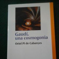 Libros antiguos: GAUDÍ, UNA COSMOGONIA - ORIOL PI DE CABANYES. Lote 103504619