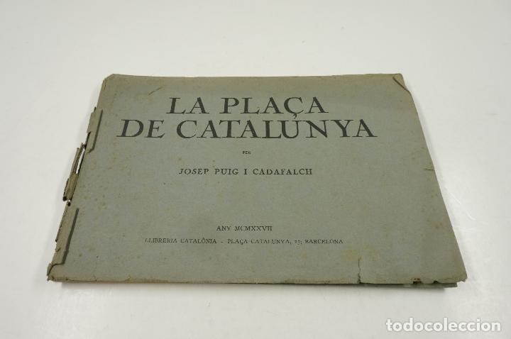 LA PLAÇA DE CATALUNYA, JOSEP PUIG I CADAFALCH, 1927, LLIBRERIA CATALÒNIA. 25,5X18CM (Libros Antiguos, Raros y Curiosos - Bellas artes, ocio y coleccion - Arquitectura)