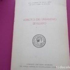 Libros antiguos: ASPECTOS DEL URBANISMO SEVILLANO/ REAL ACADEMIA DE BELLAS ARTES DE SANT ISABEL DE HUNGRIA 1973. Lote 107004459