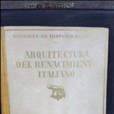 Libros antiguos: ARQUITECTURA DEL RENACIMIENTO ITALIANO.JF RAFOLS.SEIX BARRAL.MANUALES DE HISTORIA DEL ARTE. Lote 107990439