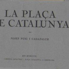 Libros antiguos: LA PLAÇA DE CATALUNYA / JOSEP PUIG I CADAFALCH. BCN : CATALONIA, 1927. 3 ÀLBUMS.. Lote 111486895