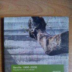 Libros antiguos: SEVILLA 1995-2005. ARQUITECTURA DE UNA DÉCADA. 2005. Lote 112141591