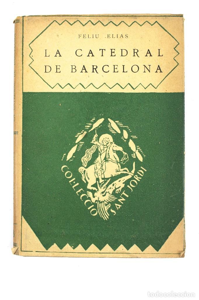L-2871 LA CATEDRAL DE BARCELONA. FELIU ELIAS. EDITORIAL BARCINO, ANY 1926. (Libros Antiguos, Raros y Curiosos - Bellas artes, ocio y coleccion - Arquitectura)