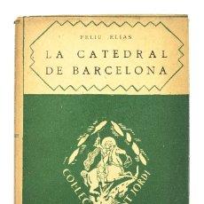 Libros antiguos: L-2871 LA CATEDRAL DE BARCELONA. FELIU ELIAS. EDITORIAL BARCINO, ANY 1926.. Lote 114428839