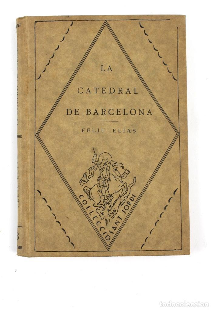 Libros antiguos: L-2871 LA CATEDRAL DE BARCELONA. FELIU ELIAS. EDITORIAL BARCINO, ANY 1926. - Foto 5 - 114428839