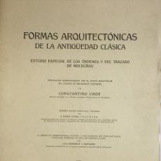 Libros antiguos: FORMAS ARQUITECTÓNICAS DE LA ANTIGÜEDAD CLÁSICA... UHDE, CONSTANTINO. ARQUITECTURA CLASICA.. Lote 114799334