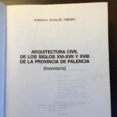 Libros antiguos: ARQUITECTURA CIVIL DE LOS SIGLOS XVI-XVII-XVIII DE LA PROVINCIA DE PALENCIA (54€). Lote 116214011