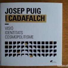 Libros antiguos: JOSEP PUIG I CADAFALCH , VISIÓ IDENTITATS COSMOPOLITISME / EDIT. AJUNTAMENT DE MATARÓ / 2018. Lote 117885603