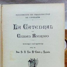 LA CATEDRAL DE CIUDAD RODRIGO. MEMORIA DESCRIPTIVA. POR LUIS CABELLO LAPIEDRA, AÑO 1899