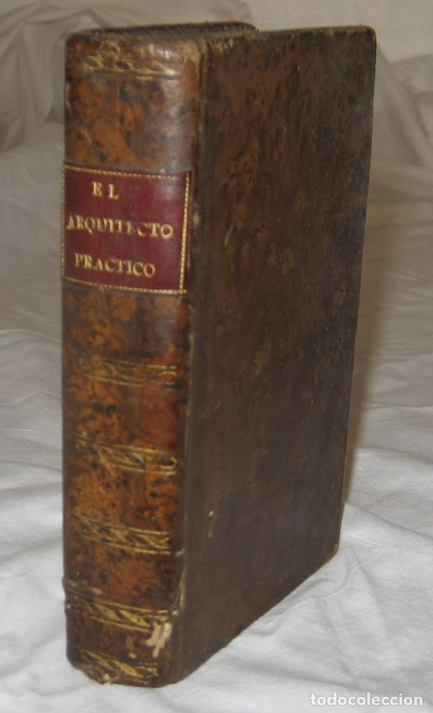 EL ARQUITECTO PRÁCTICO, CIVIL, MILITAR, Y AGRIMENSOR, DIVIDIDO EN TRES LIBROS. (2ª IMPRESIÓN, 1793). (Libros Antiguos, Raros y Curiosos - Bellas artes, ocio y coleccion - Arquitectura)