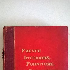 Libros antiguos: LIBRO.FRENCH INTERIORS,FURNITURE,DECORATION.MEDIDA 24X30 CM.400 PG. Lote 123286167