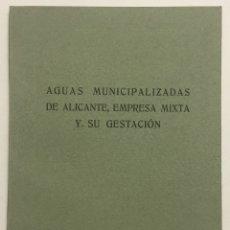 Libros antiguos: AGUAS MUNICIPALIZADAS DE ALICANTE, EMPRESA MIXTA Y SU GESTACIÓN.. Lote 123138604