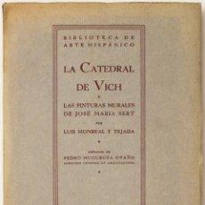 Libros antiguos: LA CATEDRAL DE VICH. SU HISTORIA, SU ARTE Y SU RECONSTRUCCIÓN. LAS PINTURAS MURALES JOSÉ MARÍA SERT.. Lote 123220131