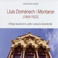 Libros antiguos: LLUÍS DOMÈNECH I MONTANER (1849-1923). EL LLEGAT ARQUITECTÒNIC, POLÍTIC I CULTURAL A CANET DE MAR. Lote 124304871