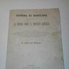 Libros antiguos: REFORMA DE BARCELONA , LA VERDAD SOBRE EL PROYECTO BAIXERAS, POR D. ANGEL JOSÉ BAIXERAS. 1883.. Lote 126281251