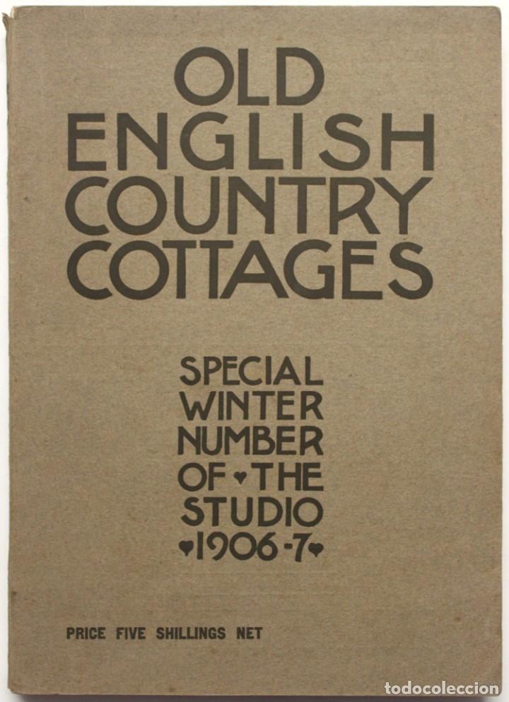 OLD ENGLISH COUNTRY COTTAGES. SPECIAL WINTER NUMBER OF THE STUDIO 1906-7. - HOLME, CHARLES (EDITOR). (Libros Antiguos, Raros y Curiosos - Bellas artes, ocio y coleccion - Arquitectura)