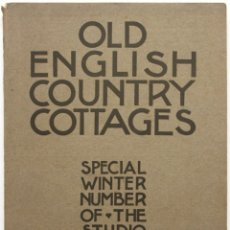 Libros antiguos: OLD ENGLISH COUNTRY COTTAGES. SPECIAL WINTER NUMBER OF THE STUDIO 1906-7. - HOLME, CHARLES (EDITOR).. Lote 123201084