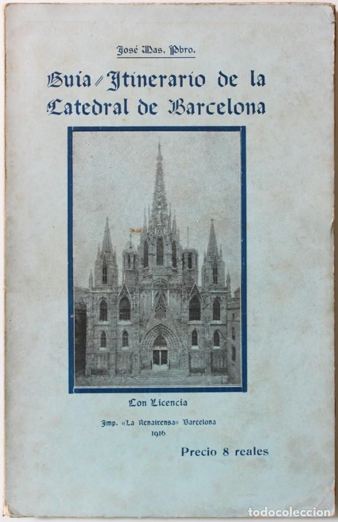 GUÍA-ITINERARIO DE LA CATEDRAL DE BARCELONA. - MAS, JOSÉ. - BARCELONA, 1916. (Libros Antiguos, Raros y Curiosos - Bellas artes, ocio y coleccion - Arquitectura)