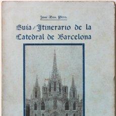 Libros antiguos: GUÍA-ITINERARIO DE LA CATEDRAL DE BARCELONA. - MAS, JOSÉ. - BARCELONA, 1916.. Lote 123215378
