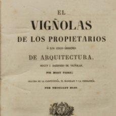 Libros antiguos: EL VIGÑOLAS DE LOS PROPIETARIOS Ó LOS CINCO ÓRDENES DE ARQUITECTURA, SEGUN J. BARROZIO DE.... Lote 123263271