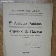 Libros antiguos: ENVÍO GRATIS. RICARDO DEL ARCO. EL ANTIGUO PANTANO DE ARGUIS O DE HUESCA. ZARAGOZA, 1924.. Lote 129211599