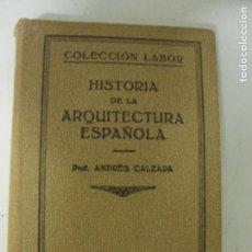 Libros antiguos: HISTORIA DE LA ARQUITECTURA ESPAÑOLA. CON 98 FIGURAS EN EL TEXTO Y 38 LAMINAS CALZADA,LABOR 1933. Lote 130857012