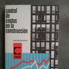Libros antiguos: CONTROL DE COSTOS EN LA CONSTRUCCIÓN - MANUEL SANCHEZ. CEAC. Lote 131092596