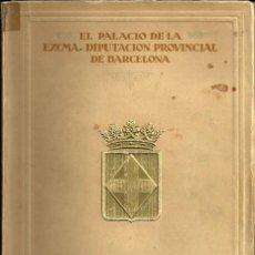 Libros antiguos: EL PALACIO DE LA EXCMA. DIPUTACION PROVINCIAL DE BARCELONA - TALLERES THOMAS, BARCELONA - 1929. Lote 134832949