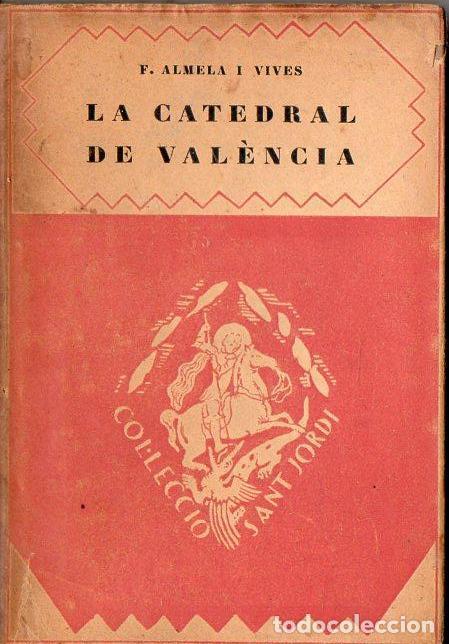 ALMELA I VIVES : LA CATEDRAL DE VALENCIA (BARCINO, 1927) (Libros Antiguos, Raros y Curiosos - Bellas artes, ocio y coleccion - Arquitectura)