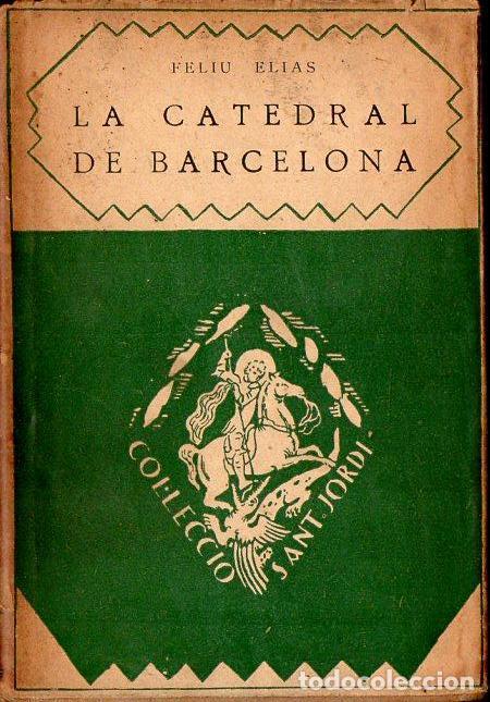 FELIU ELIAS : LA CATEDRAL DE BARCELONA (BARCINO, 1926) (Libros Antiguos, Raros y Curiosos - Bellas artes, ocio y coleccion - Arquitectura)