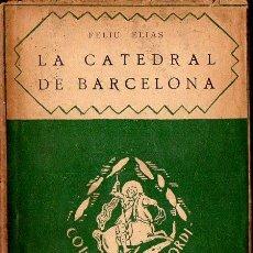 Libros antiguos: FELIU ELIAS : LA CATEDRAL DE BARCELONA (BARCINO, 1926). Lote 133998846