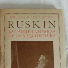 Libros antiguos: RUSKIN LAS SIETE LAMPARAS DE LA ARQUITECTURA - BIBLIOTECA DE ARTE Y ARTISTAS . Lote 136263446