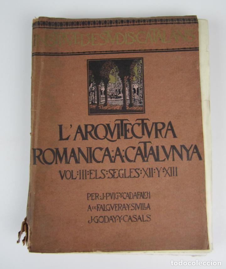 L'ARQUITECTURA ROMANICA A CATALUNYA, VOL III, SEGLES XII Y XIII, PUIG I CADAFALCH, J. GODAY. 21X27CM (Libros Antiguos, Raros y Curiosos - Bellas artes, ocio y coleccion - Arquitectura)