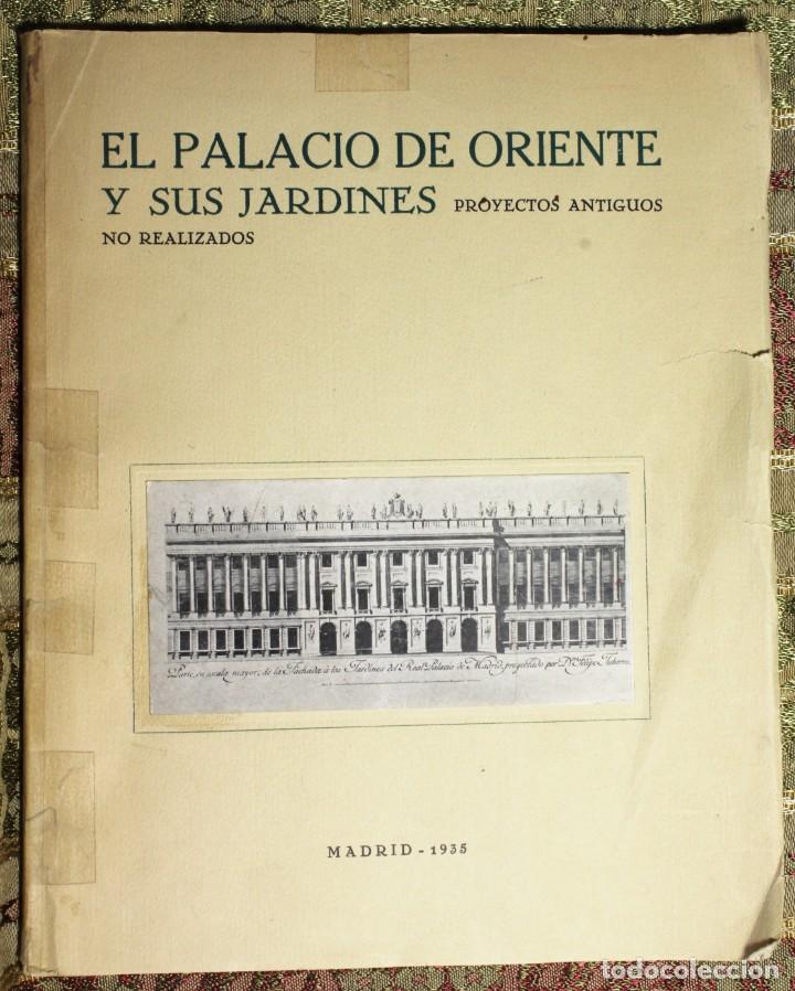 EL PALACIO DE ORIENTE Y SUS JARDINES · PROYECTOS NO REALIZADOS · 1935 (Libros Antiguos, Raros y Curiosos - Bellas artes, ocio y coleccion - Arquitectura)