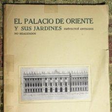 Libros antiguos: EL PALACIO DE ORIENTE Y SUS JARDINES · PROYECTOS NO REALIZADOS · 1935. Lote 137625110