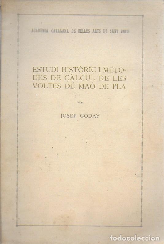ESTUDI HISTORIC I METODES DE CÀLCUL DE LES VOLTES DE MAÓ DE PLA / JOSEP GODAY. BCN, 1934. 27X18CM. (Libros Antiguos, Raros y Curiosos - Bellas artes, ocio y coleccion - Arquitectura)