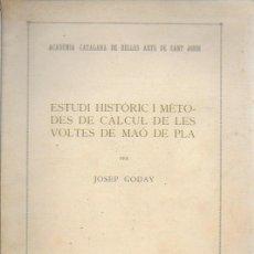 Libros antiguos: ESTUDI HISTORIC I METODES DE CÀLCUL DE LES VOLTES DE MAÓ DE PLA / JOSEP GODAY. BCN, 1934. 27X18CM.. Lote 142065794