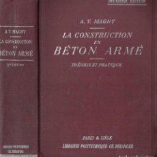 Libros antiguos: MAGNY : LA CONSTRUCTION EN BÉTON ARMÉ (PARIS, 1923) 418 FIGURAS Y 24 LÁMINAS PLEGADAS - CEMENTO . Lote 142982594