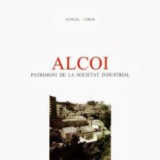 Libros antiguos: ALCOI. PATRIMONI DE LA SOCIETAT INDUSTRIAL - CERDA, MANUEL. Lote 147762110