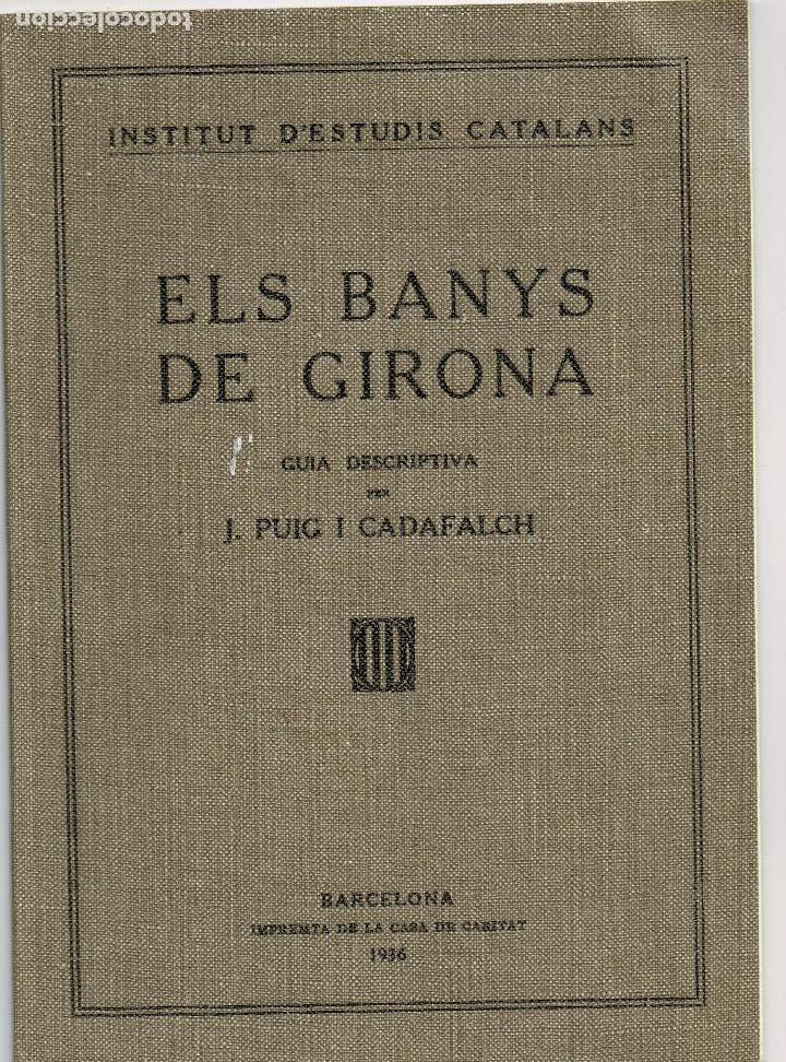 ELS BANYS DE GIRONA J.PUIG I CADAFALCH 1936 INSTITUT DE ESTUDIS CATALANS (Libros Antiguos, Raros y Curiosos - Bellas artes, ocio y coleccion - Arquitectura)