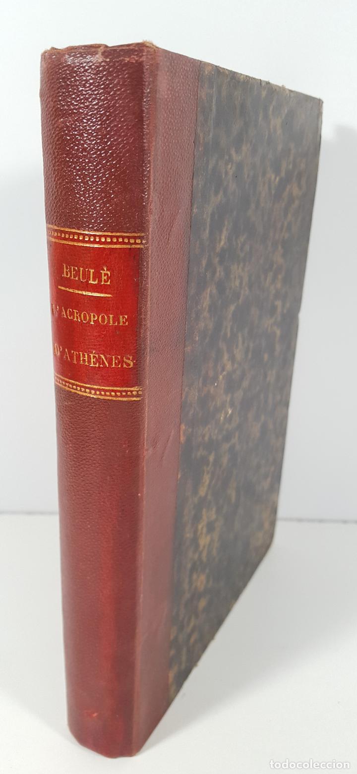 L'ACROPOLE D´ATHENES. M.BEULÉ. PARIS. 1862. (Libros Antiguos, Raros y Curiosos - Bellas artes, ocio y coleccion - Arquitectura)